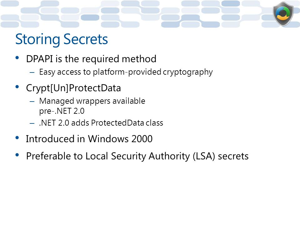 Storing Secrets DPAPI is the required method Crypt[Un]ProtectData